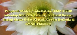 Pengaruh Model Pembelajaran SIMAS ERIC terhadap Motivasi, Retensi, dan Hasil Belajar Biologi Siswa Kelas XI pada Gender Berbeda di SMAN 1 Malang