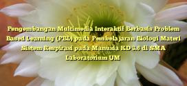 Pengembangan Multimedia Interaktif Berbasis Problem Based Learning (PBL) pada Pembelajaran Biologi Materi Sistem Respirasi pada Manusia KD 3.8 di SMA Laboratorium UM