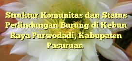 Struktur Komunitas dan Status Perlindungan Burung di Kebun Raya Purwodadi, Kabupaten Pasuruan