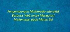 [SKRIPSI] Pengembangan Multimedia Interaktif Berbasis Web untuk Mengatasi Miskonsepsi pada Materi Sel