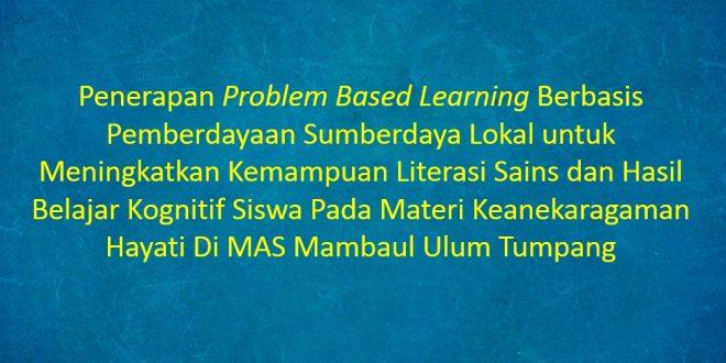 [SKRIPSI] Penerapan Problem Based Learning Berbasis Pemberdayaan Sumberdaya Lokal untuk MeningkatkanoKemampuan Literasi Sains dan Hasil Belajar KognitifaSiswa Pada Materi Keanekaragaman Hayati Di MAS Mambaul Ulum Tumpang
