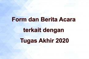 Form dan Berita Acara terkait dengan Tugas Akhir 2020
